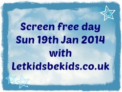 Screen Free Day Sunday 19th January 2014