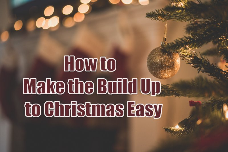 How to Make the Build Up to Christmas Easy