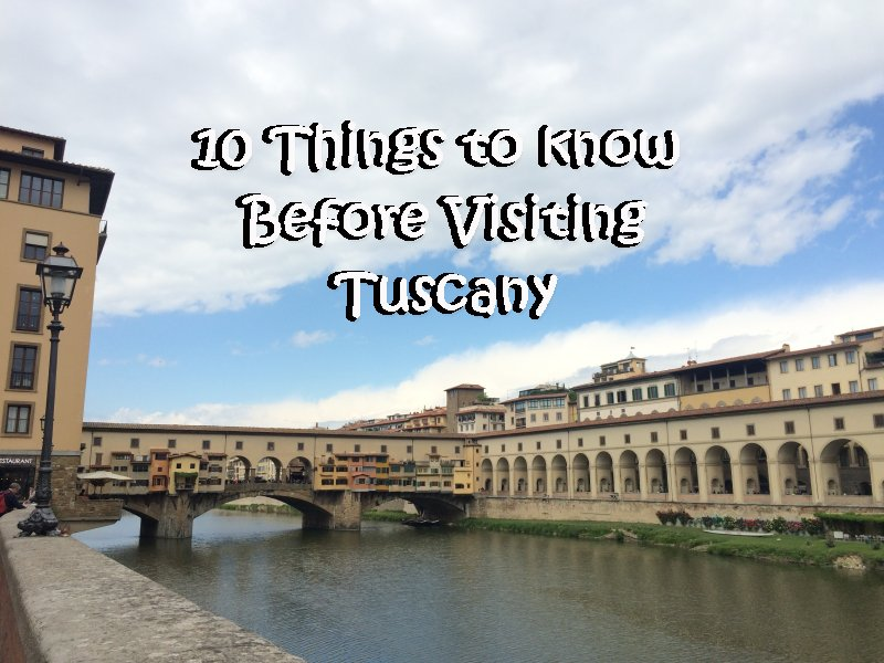 10 Things to know Before Visiting Tuscany