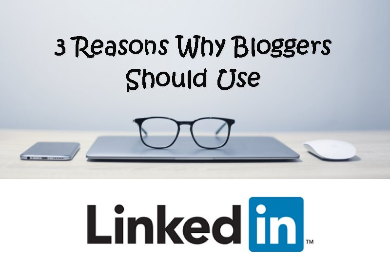 3 Reasons Why Bloggers Should Use LinkedIn